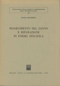 Libro Risarcimento del danno e riparazione in forma specifica Grazia Ceccherini