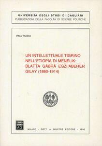 Libro Un intellettuale tigrino nell'Etiopia di Menelik: Blatta Gäbrä Egzi'Abeher Gilay (1860-1914) Irma Taddia