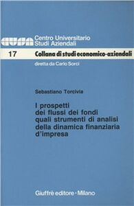 Libro I prospetti dei flussi dei fondi quali strumenti di analisi della dinamica finanziaria d'impresa Sebastiano Torcivia