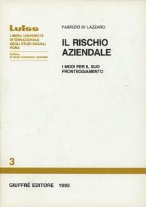 Il rischio aziendale. I modi per il suo fronteggiamento - Fabrizio Di Lazzaro - copertina