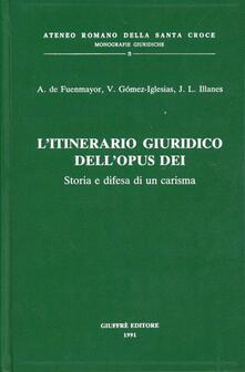 L' itinerario giuridico dell'Opus Dei. Storia e difesa di un carisma - Amadeo de Fuenmayor,Valentin Gomez Iglesias,José Luis Illanes - copertina