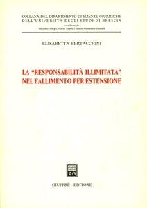 Foto Cover di La responsabilità illimitata nel fallimento per estensione, Libro di Elisabetta Bertacchini, edito da Giuffrè