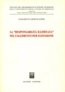 Libro La responsabilità illimitata nel fallimento per estensione Elisabetta Bertacchini