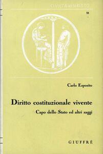 Libro Diritto costituzionale vivente. Capo dello Stato ed altri saggi Carlo Esposito