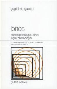 Libro Ipnosi. Aspetti psicologici, clinici, legali, criminologici Guglielmo Gulotta