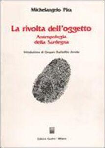 Libro La rivolta dell'oggetto. Antropologia della Sardegna Michelangelo Pira