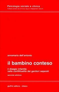 Libro Il bambino conteso. Il disagio infantile nella conflittualità dei genitori separati Annamaria Dell'Antonio