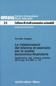 Libro Le rielaborazioni del bilancio di esercizio per le analisi economico-finanziarie. Applicazioni allo schema previsto dal DL n. 127, del 9 aprile 1991 Corrado Vergara