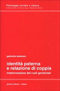 Libro Identità paterna e relazione di coppia. Trasformazione dei ruoli genitoriali Gabriella Badolato