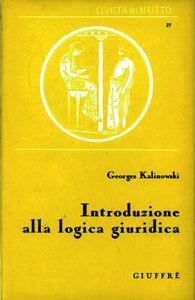 Foto Cover di Introduzione alla logica giuridica, Libro di Georges Kalinowski, edito da Giuffrè