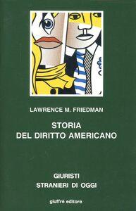 Foto Cover di Storia del diritto americano, Libro di Lawrence M. Friedman, edito da Giuffrè