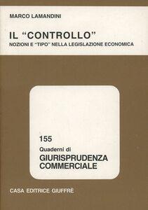 Libro Il controllo. Nozioni e «Tipo» nella legislazione economica Marco Lamandini