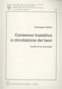 Libro Consenso traslativo e circolazione dei beni. Analisi di un principio Giuseppe Vettori