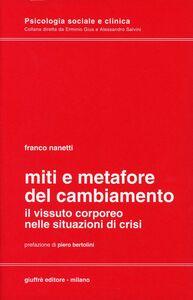Foto Cover di Miti e metafore del cambiamento. Il vissuto corporeo nelle situazioni in crisi, Libro di Franco Nanetti, edito da Giuffrè