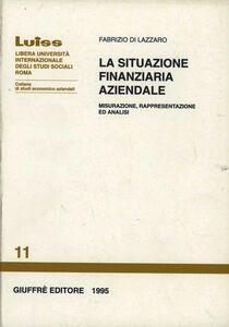 Libro La situazione finanziaria aziendale. Misurazione, rappresentazione ed analisi Fabrizio Di Lazzaro