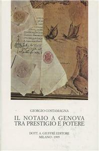 Libro Il notaio a Genova tra prestigio e potere Giorgio Costamagna