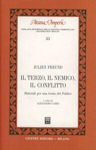 Foto Cover di Il terzo, il nemico, il conflitto. Materiali per una teoria del politico, Libro di Julien Freund, edito da Giuffrè