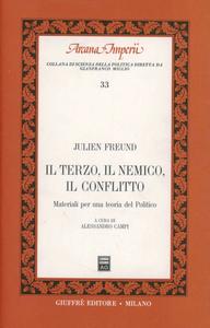 Libro Il terzo, il nemico, il conflitto. Materiali per una teoria del politico Julien Freund