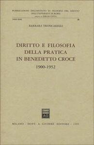 Foto Cover di Diritto e filosofia della pratica in Benedetto Croce (1900-1952), Libro di Barbara Troncarelli, edito da Giuffrè
