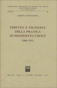 Libro Diritto e filosofia della pratica in Benedetto Croce (1900-1952) Barbara Troncarelli