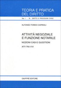 Libro Attività negoziale e funzione notarile. Nozioni, casi e questioni. Atti tra vivi Alfonso Tordo Caprioli