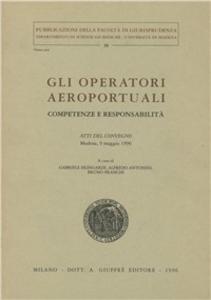 Libro Gli operatori aeroportuali. Competenze e responsabilità. Atti del Convegno (Modena, 9 maggio 1996)