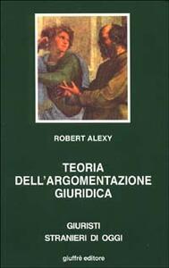 Teoria dell'argomentazione giuridica. La teoria del discorso razionale come teoria della motivazione giuridica