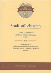 Studi sull'elitismo. L'elitismo politico rivisitato (saggio). L'elitismo democratico in Italia: Gobetti, Dorso, Burzio, Rosselli (ricerca)