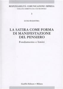 Libro La satira come forma di manifestazione del pensiero. Fondamento e limiti Luigi Balestra