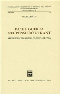 Foto Cover di Pace e guerra nel pensiero di Kant. Studi su un tema della filosofia critica, Libro di Andrea Simari, edito da Giuffrè