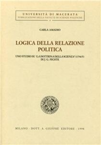 Logica della relazione politica. Uno studio su «La dottrina della scienza» (1794-95) di J. G. Fichte - Carla Amadio - copertina