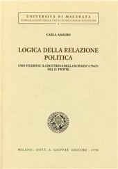 Logica della relazione politica. Uno studio su «La dottrina della scienza» (1794-95) di J. G. Fichte