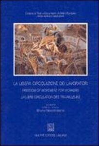 Foto Cover di La libera circolazione dei lavoratori. Trent'anni di applicazione delle norme comunitarie, Libro di Bruno Nascimbene, edito da Giuffrè