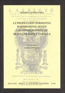 Libro La producción normativa bajomedieval segun las compilaciónes de Sicilia, Aragon y Castilla Enrique Alvarez Cora