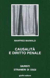 Foto Cover di Causalità e diritto penale. Studio sul rapporto tra scienze naturali e scienza del diritto, Libro di Manfred Maiwald, edito da Giuffrè