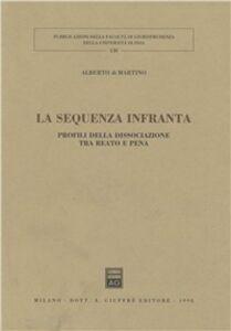 Libro La sequenza infranta. Profili della dissociazione tra reato e pena Alberto Di Martino