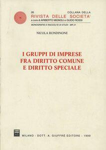 Libro I gruppi di imprese fra diritto comune e diritto speciale Nicola Rondinone