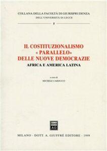 Foto Cover di Il costituzionalismo «Parallelo» delle nuove democrazie. Africa e America latina, Libro di  edito da Giuffrè