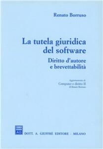 La tutela giuridica del software. Diritto d'autore e brevettabilità. Commento alla Legge n. 518/1992 e all'art. 7 del DPR n. 338/1979. ..