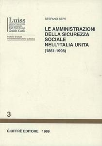 Libro Le amministrazioni della sicurezza sociale nell'Italia unita (1861-1998) Stefano Sepe