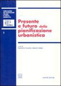 Libro Presente e futuro della pianificazione urbanistica. Atti del 2º Convegno nazionale (Napoli, 16-17 ottobre 1998)