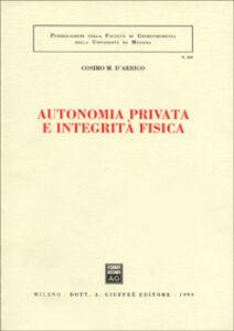 Libro Autonomia privata e integrità fisica Cosimo M. D'Arrigo