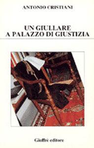 Libro Un giullare a Palazzo di giustizia Antonio Cristiani