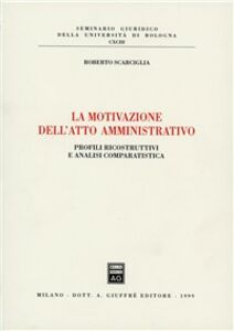 Libro La motivazione dell'atto amministrativo. Profili ricostruttivi e analisi comparatistica Roberto Scarciglia