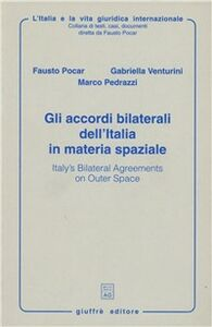 Libro Gli accordi bilaterali dell'Italia in materia spaziale-Italy's bilateral agreements on outer space Fausto Pocar , Gabriella Venturini , Marco Pedrazzi