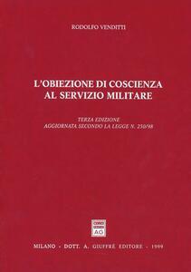 L' obiezione di coscienza al servizio militare. Aggiornamento secondo la Legge n. 230/98 - Rodolfo Venditti - copertina
