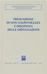 Libro Presunzione di non colpevolezza e disciplina delle impugnazioni. Atti del Convegno (Mattinata, 25-27 settembre 1998)