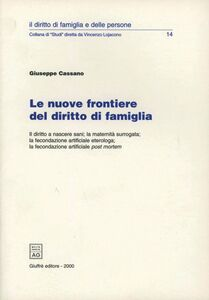 Libro Le nuove frontiere del diritto di famiglia. Il diritto a nascere sani, la maternità surrogata, la fecondazione artificiale eterologa... Giuseppe Cassano