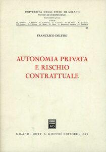 Libro Autonomia privata e rischio contrattuale Francesco Delfini