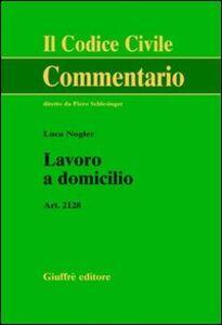 Libro Lavoro a domicilio. Art. 2128 Luca Nogler